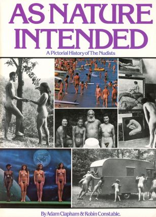 As Nature Intended: A Pictorial History of the Nudists. Adam CLAPHAM, Photographer Robin Constable
