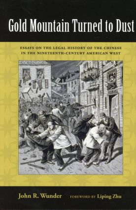 Gold Mountain Turned to Dust: Essays on the Legal History of the Chinese in the...