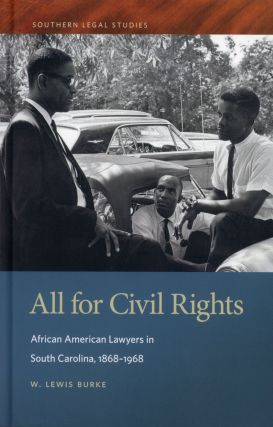 All for Civil Rights: African American Lawyers in South Carolina, 1868–1968. W. Lewis BURKE