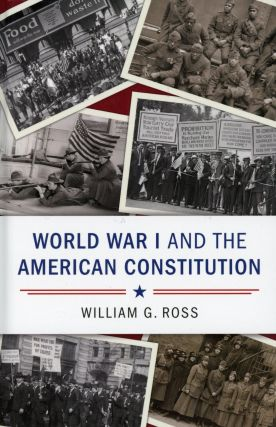 World War I and the American Constitution. William G. ROSS