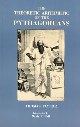 The Theoretic Arithmetic of the Pythagoreans. Thomas TAYLOR, Introduction Manly P. Hall