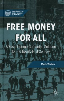 Free Money for All: A Basic Income Guarantee Solution for the Twenty-First Century. Mark WALKER