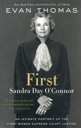 First: Sandra Day O'Connor, An Intimate Portrait of the First Woman Supreme Court Justice. Evan...