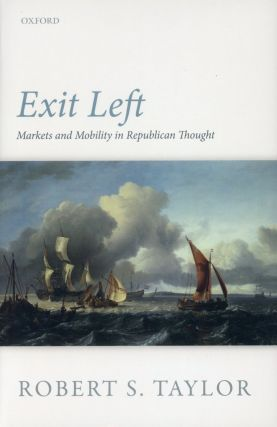 Exit Left: Markets and Mobility in Republican Thought. Robert S. TAYLOR