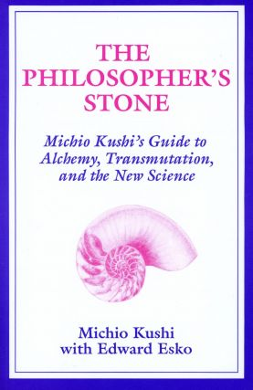 The Philosopher's Stone: Michio Kushi's Guide to Alchemy, Transmutation, and the New Science....
