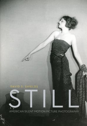 Still: American Silent Motion Picture Photography. David S. SHIELDS