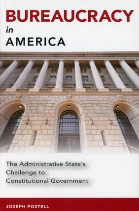 Bureaucracy in America: The Administrative State's Challenge to Constitutional Government. Joseph...