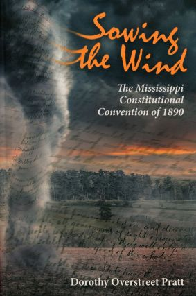 Sowing the Wind: The Mississippi Constitutional Convention of 1890. Dorothy Overstreet PRATT