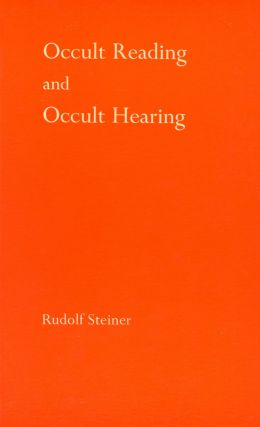 Occult Reading and Occult Hearing. RUDOLF STEINER