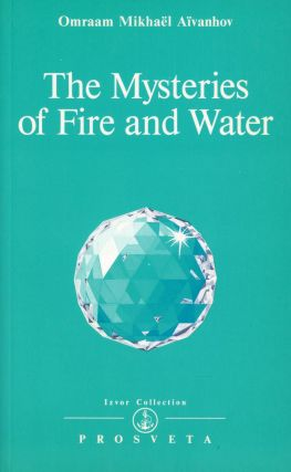 The Mysteries of Fire and Water. Omraam Mikhaël AÏVANHOV