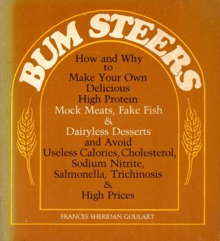 Bum Steers: How and Why to Make Your Own Delicious High Protein Mock Meats, Fake Fish, &...