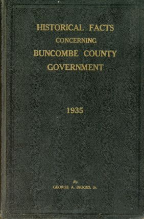 Historical Facts Concerning Buncombe County Government: 1935. George A. DIGGES JR