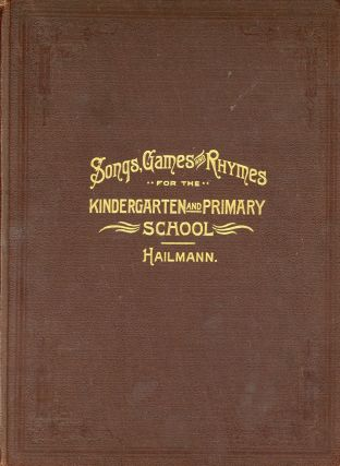 Songs, Games and Rhymes for the Kindgergarten and Primary School. Eudora Lucas HAILMANN