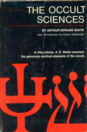 The Occult Sciences: A Compendium of Transcendental Doctrine and Experiment. Arthur Edward WAITE