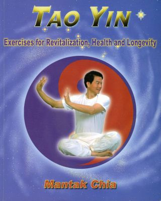 Tao Yin: Exercises for Revitalization, Health and Longevity