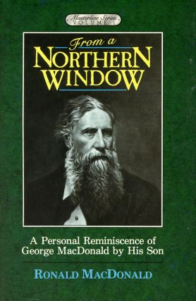 From a Northern Window: A Personal Rememberance of George MacDonald by his Son. Ronald MacDONALD