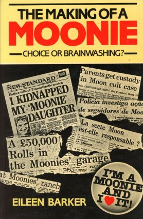 The Making of a Moonie: Choice or Brainwashing? Eileen BARKER