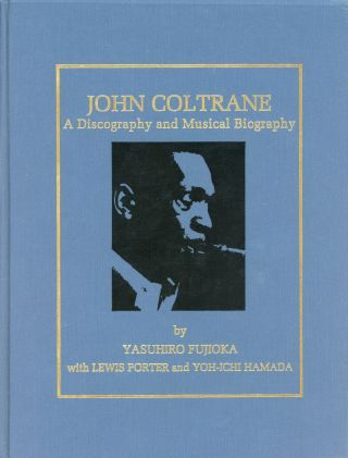 John Coltrane: A Discography and Musical Biography. Yasuhiro FUJIOKA