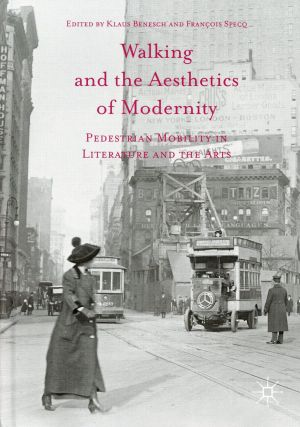 Walking and the Aesthetics of Modernity: Pedestrian Mobility in Literature and the Arts