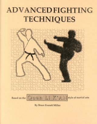 Advanced Fighting Techniques, Based on the Quan Li K'an Style of Martial Arts. Bruce Everett MILLER