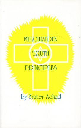 Melchizedek Truth Principles from the Ancient Mystical White Brotherhood. Frater ACHAD