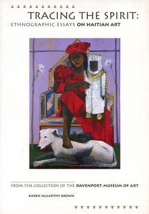 Tracing the Spirit: Ethnographic Essays on Haitian Art, From the Collection of the Davenport...