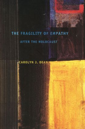 The Fragility of Empathy After the Holocaust. Carolyn J. DEAN