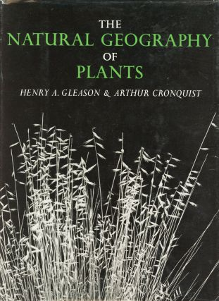 The Natural Geography of Plants. Henry A. GLEASON, Arthur Cronquist
