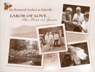 Labor of Love: The First 50 years 1960–2010, A History of the Botanical Gardens at Asheville