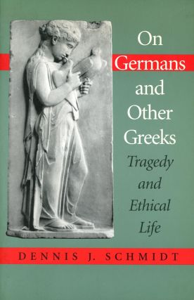 On Germans and Other Greeks. Dennis J. SCHMIDT