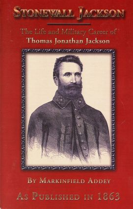 Stonewall Jackson: The Life and Military Career of Thomas Jonathan Jackson, Lieutenant-General in...