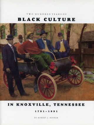Two Hundred Years of Black Culture in Knoxville, Tennessee 1791–1991. Robert J. BOOKER