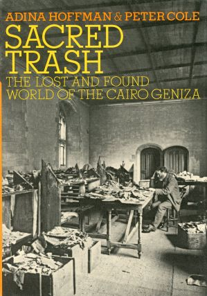 Sacred Trash: The Lost and Found World of the Cairo Geniza. Adina HOFFMAN, Peter Cole