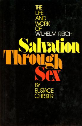 Salvation Through Sex: The Life and Work of Wilhelm Reich. Eustace CHESSER