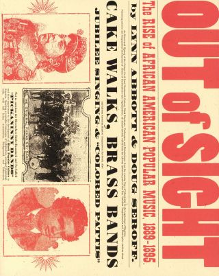 Out of Sight: The Rise of African American Popular Music, 1889–1895. Lynn ABBOTT, Doug Seroff