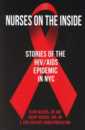 Nurses on the Inside: Stories of the HIV/AIDS Epidemic in NYC. Ellen MATZER, Valery Hughes