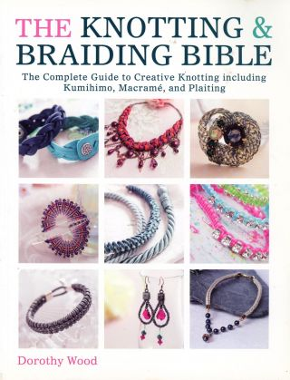The Knotting & Braiding Bible: The Complete Guide to Creative Knotting including Kumihimo,...