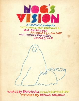 Nog's Vision: A Fantasy Journey into Laughter, Dreams & Self-Respect for Pricklies and Would-Be...
