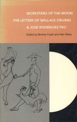 Secretaries of the Moon: The Letters of Wallace Stevens and José Rodríguez Feo. Beverly COYLE,...
