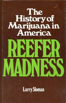 Reefer Madness: The History of Marijuana in America. Larry SLOMAN