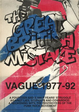 The Great British Mistake: Vague 1977–92; A Fourteen and a Half Years' Struggle Against Lies,...