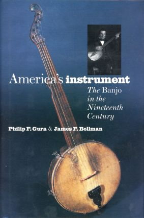America's Instrument: The Banjo in the Nineteenth Century. James F. BOLLMAN, Philip F. Gura