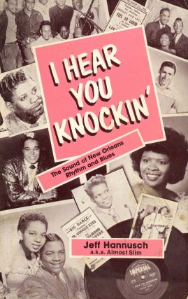 I Hear You Knockin': The Sound of New Orleans Rhythm and Blues. Jeff HANNUSCH, Almost Slim