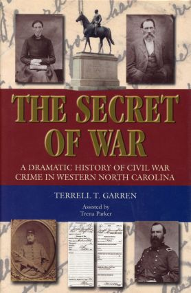 The Secret of War: A Dramatic History of Civil War Crime in Western North Carolina. Terrell GARREN