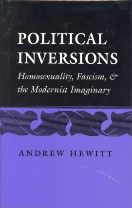 Political Inversions: Homosexuality, Fascism and the Modernist Imaginery. Andrew HEWITT
