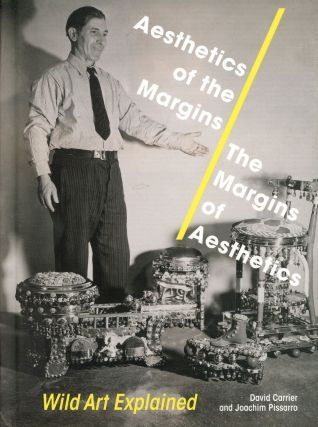 Aesthetics of the Margins / The Margins of Aesthetics: Wild Art Explained. David CARRIER, Joachim...