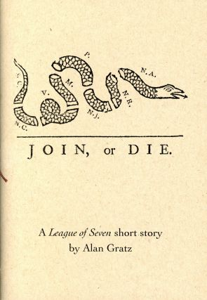 Join, or Die: A League of Seven Short Story. Alan GRATZ