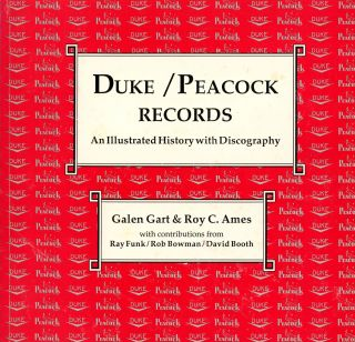 Duke/Peacock Records: An Illustrated History with Discography. Galen GART, Roy C. Ames
